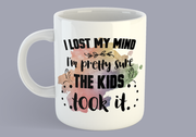 I Lost My Mind. I'm Pretty Sure The Kids Took It - Mug