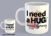 I need a HUGe amount of money - Mug