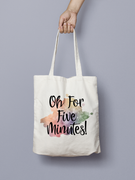 Oh For Five Minutes - Tote Bag