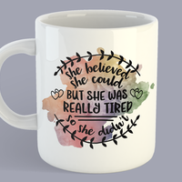She Believed She Could But She Was Really Tired So She Didn't - Mug
