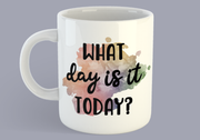 What Day Is It Today? - Mug