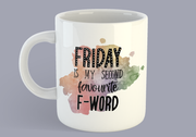 Friday Is My Second Favourite F-Word - Mug
