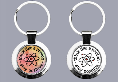 Think Like A Proton, Stay Positive - Keyring