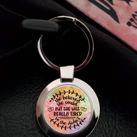 She Believed She Could But She Was Really Tired So She Didn't - Keyring