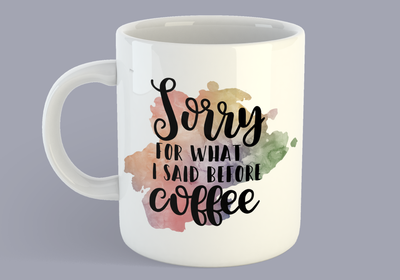 Sorry For What I Said Before Coffee - Mug