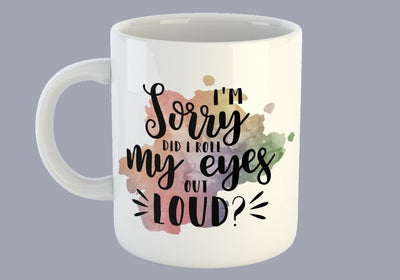 I'm Sorry, Did I Roll My Eyes Out Loud? - Mug