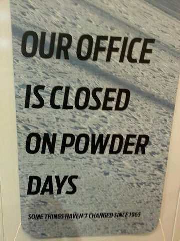 Our Office Is Closed On Pow Days - Jussssst Kidding.