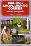 Building Show Jumping Courses: A Guide for Beginners by Maureen Summers