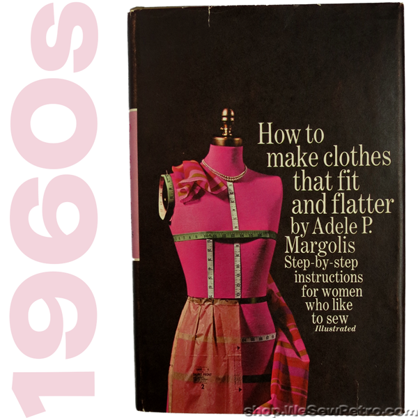 1960s Vintage Sewing Book: How to Make Clothes that Fit and Flatter by Adele P. Margolis