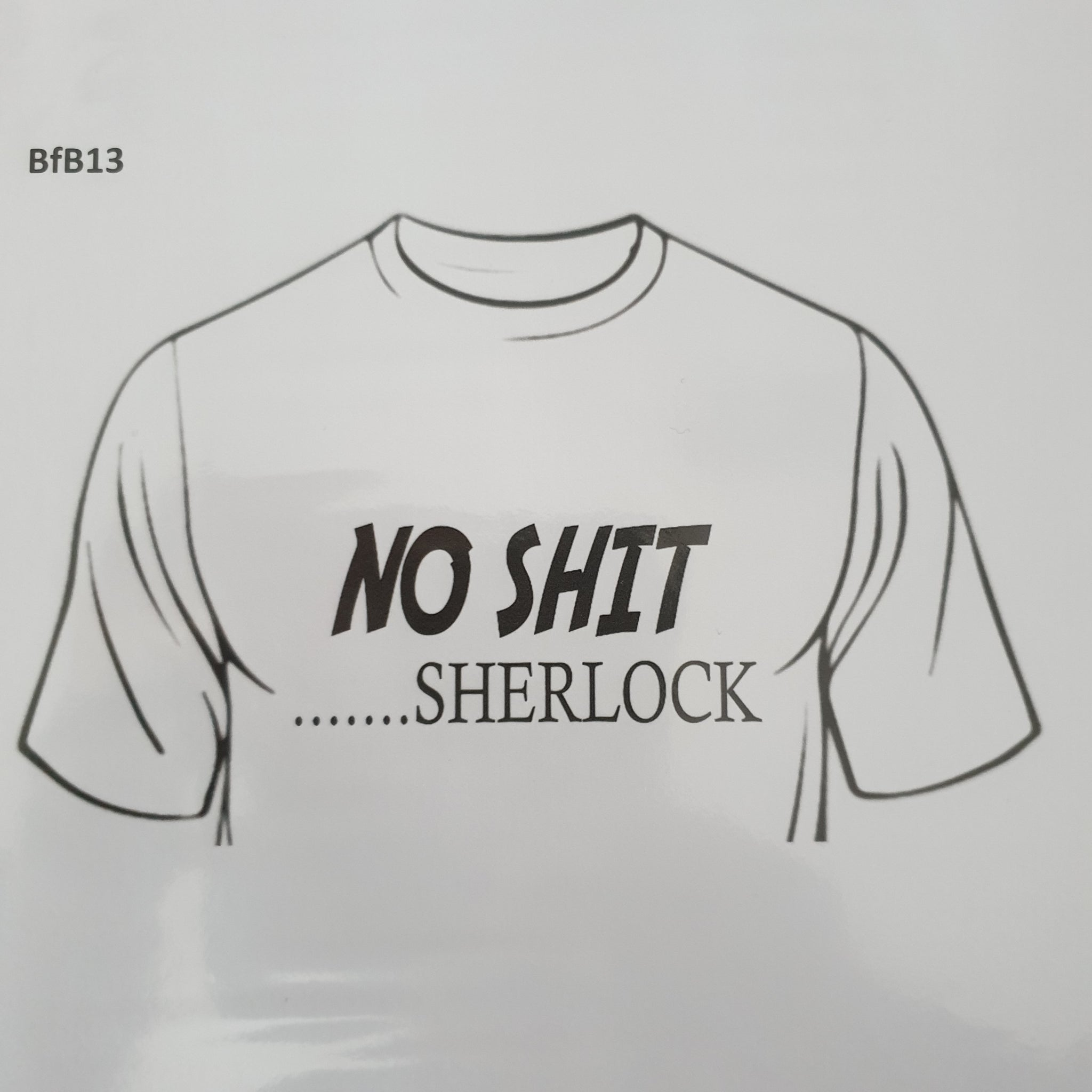 Womens No Shit Sherlock - Tee Shirt - Sweat Shirt - Hoodie
