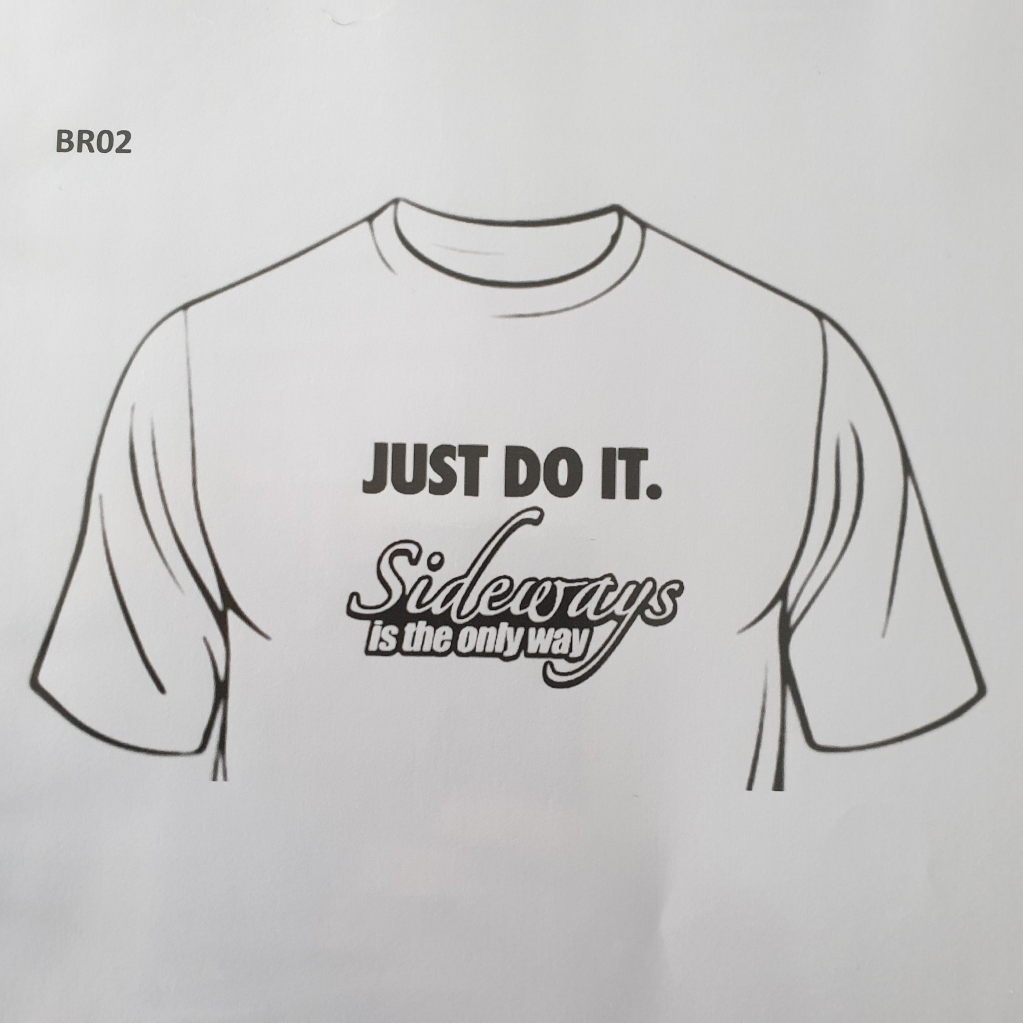 Just Do It Sideways Is The Only Way To Do It - Tee Shirt - Sweat Shirt - Hoodie