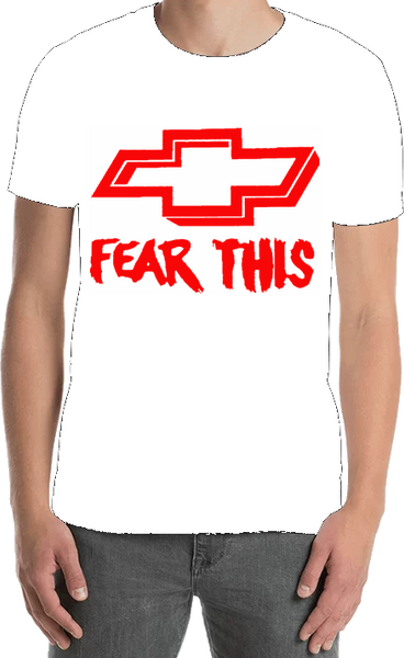 Fear This (Chevrolet) - Tee Shirt - Sweat Shirt - Hoodie
