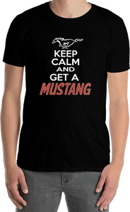 Keep Calm and Get a Mustang - Tee Shirt - Sweat Shirt - Hoodie