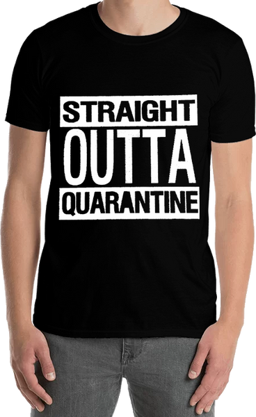 Straight Outta Quarantine - Tee Shirt - Sweat Shirt - Hoodie