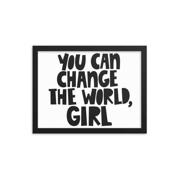 You can change the world, girl Framed poster