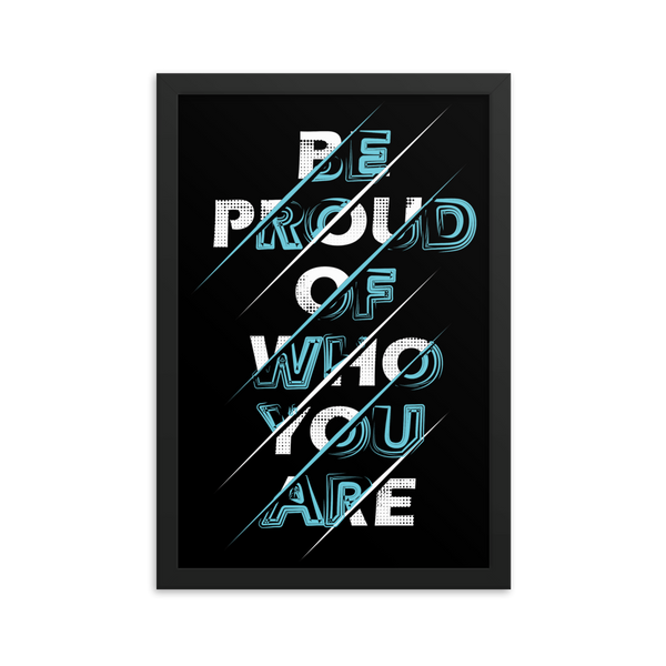 Be proud of who you are Framed poster