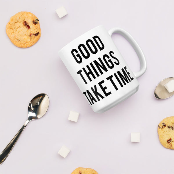 Good Things Take time Mug