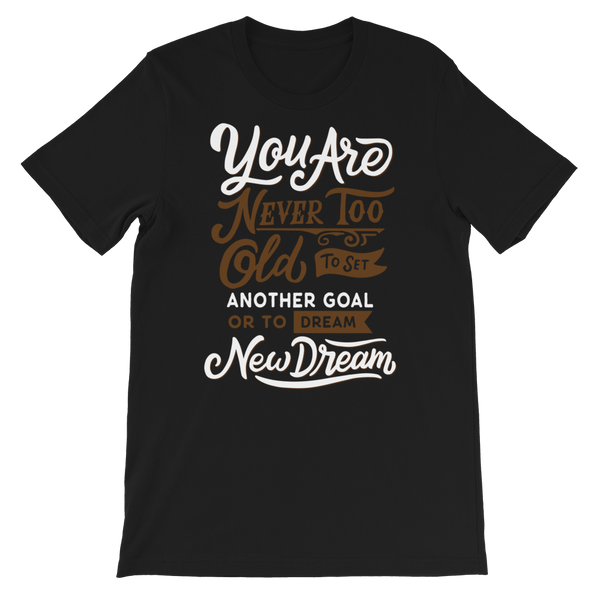 "You Are Never Too Old  ""Unisex T-Shirt"""
