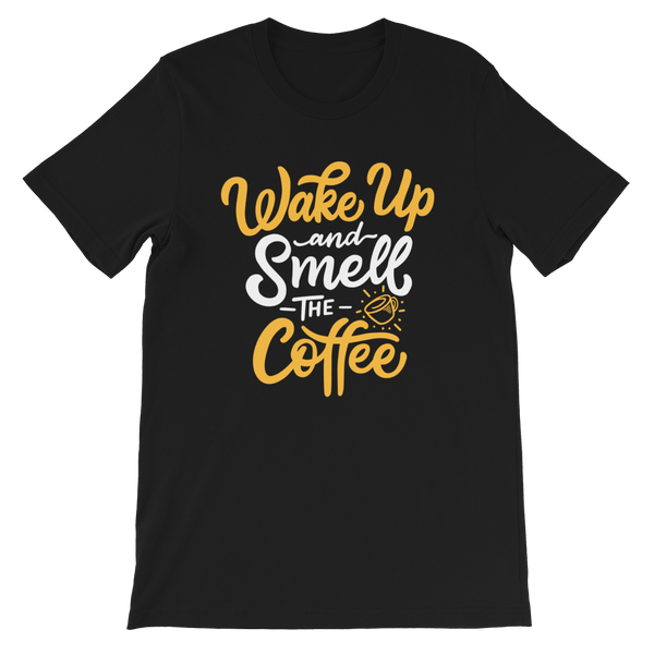 "Wake Up And Smell Coffee ""Unisex T-Shirt"""