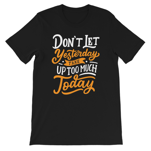 "Don't Let Yesterday Take Up Too Much Of Today ""Unisex T-Shirt"""