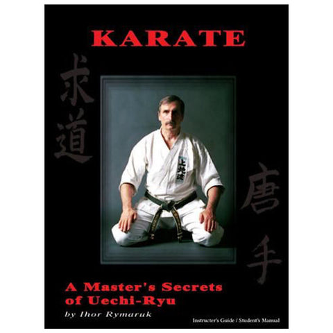 Karate: A Master's Secrets of Uechi-Ryu Martial Arts Paperback Book