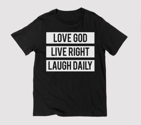 Love God Live Right Laugh Daily Black Unisex T-Shirt