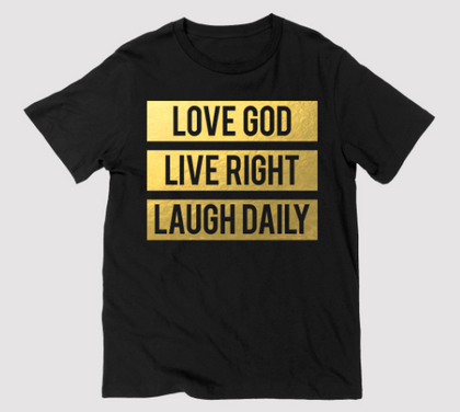 Love God Live Right Laugh Daily - Black and Gold T-Shirt