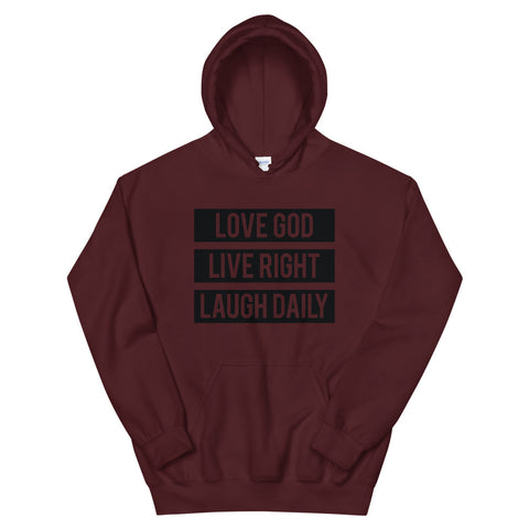 Love God. Live Right. Laugh Daily. Unisex Hoodie
