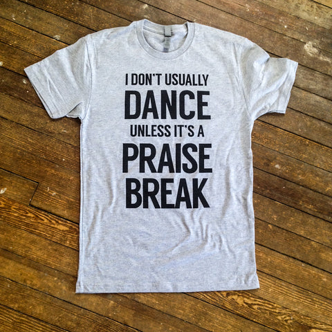 Praise Break Men's T-Shirt