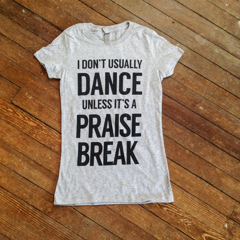 Praise Break Women's T-Shirt