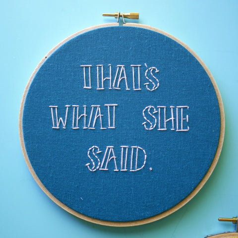 """That's What She Said"" Embroidery Hoop Art"