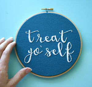 Treat Yo Self Sign, Embroidery Hoop Art