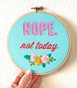 Nope Not Today,Embroidery Hoop Art