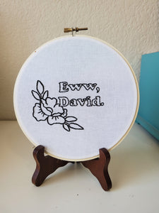 Eww David Embroidery Hoop Art, Schitt's Creek Gifts, Hand Embroidery, David Rose, TV Show Art, Quote Art