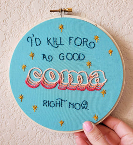 Schitt's Creek Embroidery Hoop Art, Schitt's Creek Gifts, I'd Kill For A Good Coma, Hand Embroidery, Moira Rose, TV Show Art, Quote Art