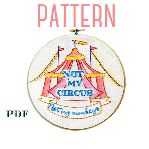 Not My Circus Embroidery Pattern