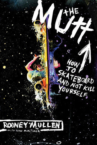 The Mutt: How To Skateboard and Not Kill Yourself (top skateboarding books you should read)