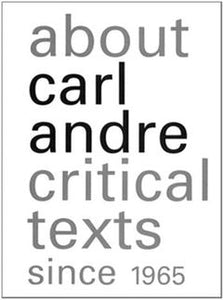 About Carl Andre: Critical Texts Since 1965 - The Brant Foundation Shop