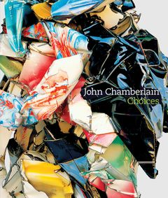 John Chamberlain: Choices - The Brant Foundation Shop