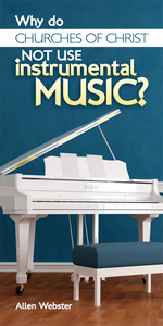Why do Churches of Christ Not Use Instrumental Music (Pack of 5) - Glad Tidings Publishing