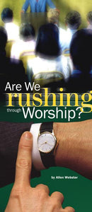 Are We Rushing Through Worship? (Pack of 10) - Glad Tidings Publishing
