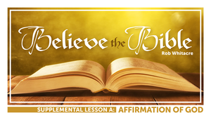Believe the Bible Lesson A: Affirmation of God - Glad Tidings Publishing