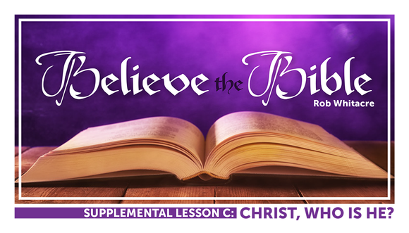 Believe the Bible Lesson C: Christ, Who Is He? - Glad Tidings Publishing