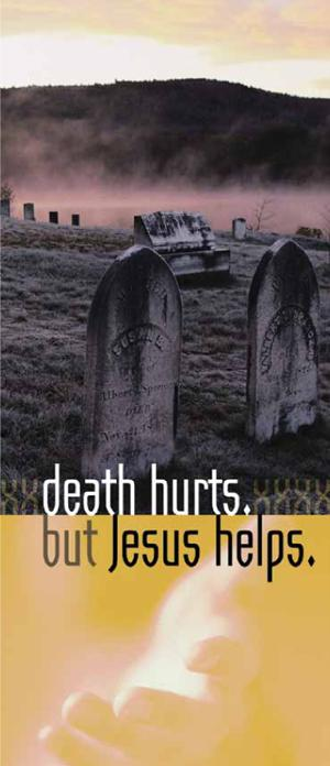 Death Hurts, But Jesus Helps (Pack of 10) - Glad Tidings Publishing