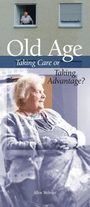 Old Age: Taking Care or Taking Advantage? (Pack of 10) - Glad Tidings Publishing
