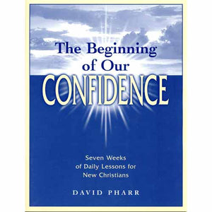 The Beginning of Our Confidence - Glad Tidings Publishing