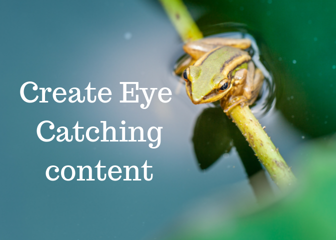 Create Eye Catching content