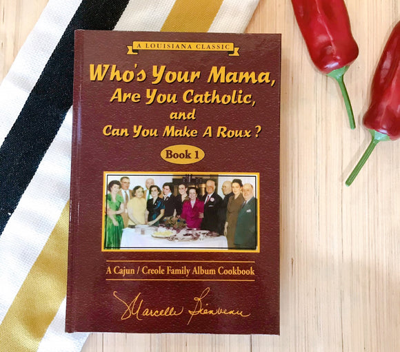 Who's Your Mama, Are You Catholic, and Can You Make a Roux? Book 1 Cookbook
