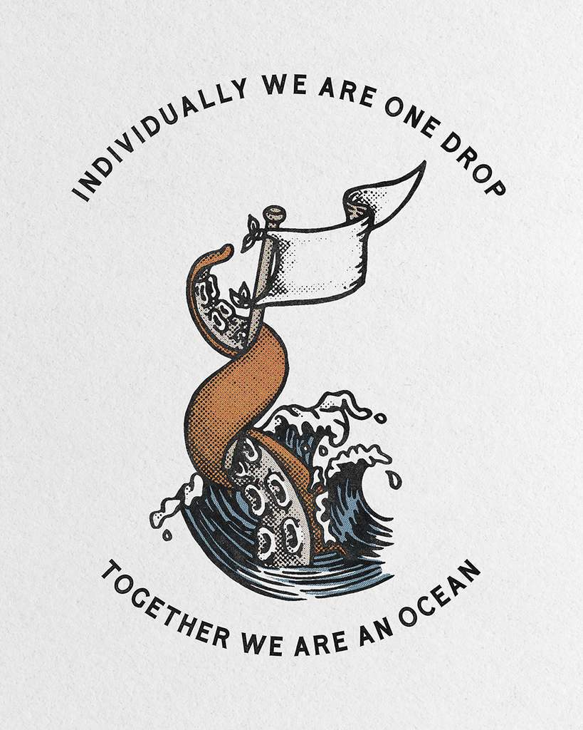 Individually we are one drop, together we are an ocean