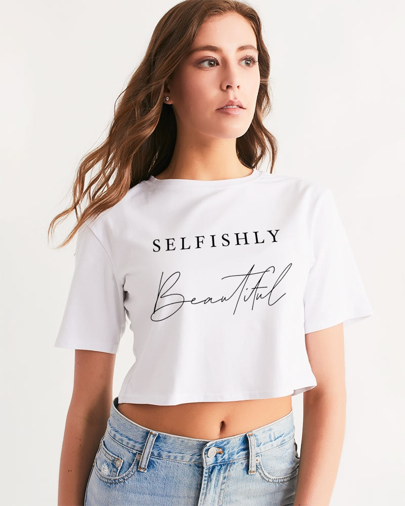 SELFISHLY BEAUTIFUL CROP TEE  Women's Cropped Tee